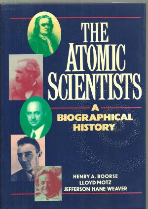 The Atomic Scientists: A Biographical History Book